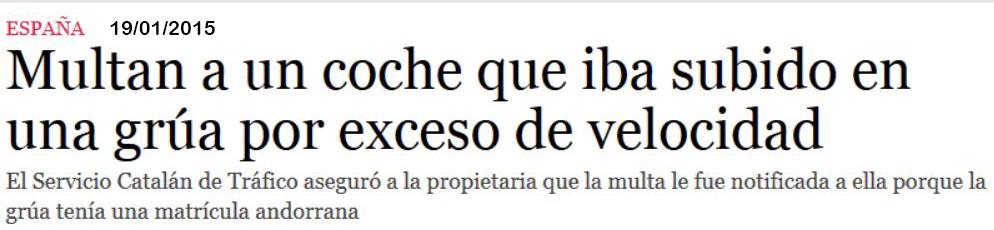 MULTAN A UN COCHE QUE IBA SUBIDO EN UNA GRÚA POR EXCESO DE VELOCIDAD. El servicio Catalán de Tráfico aseguró a la propietaria que la multa fue notificada a ella porque la grúa tenía una matrícula andorrana. 19-ene-2015